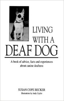 Living With a Deaf Dog: A Book of Advice, Facts and Experiences About Canine Deafness