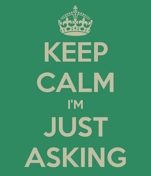 Keep Calm -- Just Asking