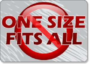 One Size Does Not Fit All!